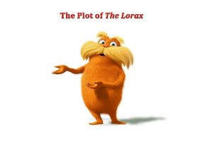 The Plot of The Lorax The Plot of