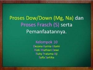 Proses DowDown Mg Na dan Proses Frasch S