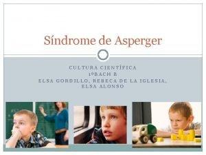 Sndrome de Asperger CULTURA CIENTFICA 1BACH B ELSA