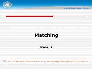 Matching Pres 7 Matching Purpose of matching Determine