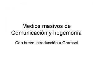 Medios masivos de Comunicacin y hegemona Con breve
