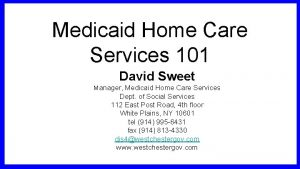 Medicaid Home Care Services 101 David Sweet Manager