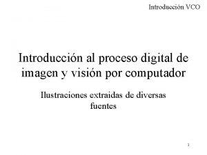 Introduccin VCO Introduccin al proceso digital de imagen