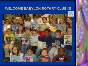 WELCOME BABYLON ROTARY CLUB The abcs of Rotary