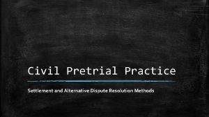Civil Pretrial Practice Settlement and Alternative Dispute Resolution