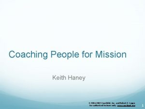 Coaching People for Mission Keith Haney 2004 2007