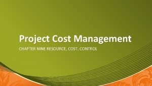 Project Cost Management CHAPTER NINE RESOURCE COST CONTROL