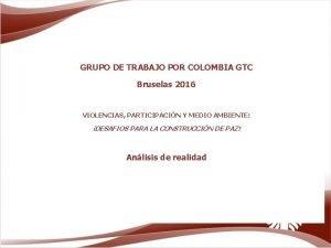 GRUPO DE TRABAJO POR COLOMBIA GTC Bruselas 2016