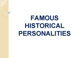 FAMOUS HISTORICAL PERSONALITIES MAHATMA GANDHI Also called as
