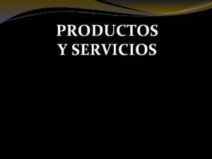 PRODUCTOS Y SERVICIOS PRODUCTOS TURSTICOS El sector turstico