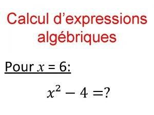 Calcul dexpressions algbriques Pour x 6 Calcul 1