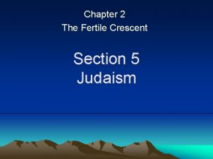 Chapter 2 The Fertile Crescent Section 5 Judaism