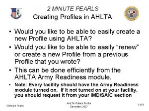 2 MINUTE PEARLS Creating Profiles in AHLTA Would