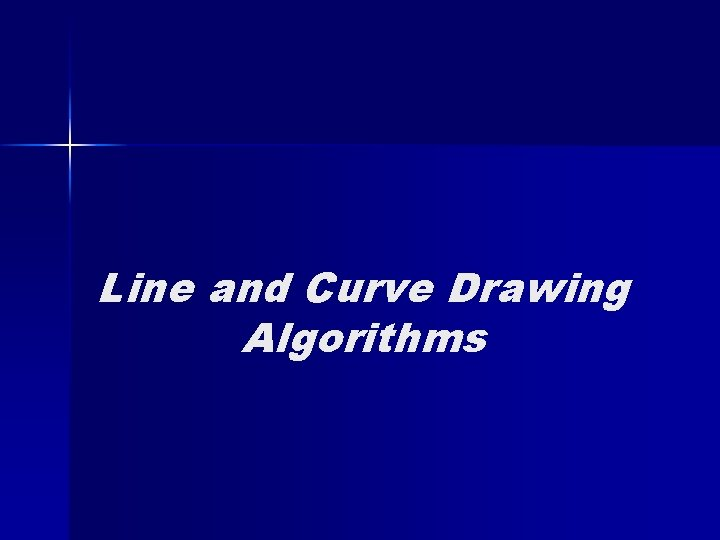 Line and Curve Drawing Algorithms Line Drawing m1