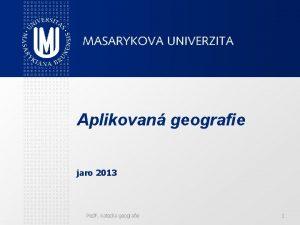 Aplikovan geografie jaro 2013 Ped F katedra geografie