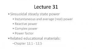 Lecture 31 Sinsuoidal steady state power Instantaneous and