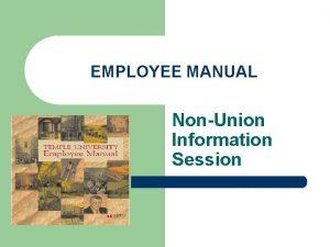 EMPLOYEE MANUAL NonUnion Information Session EMPLOYEE MANUAL l