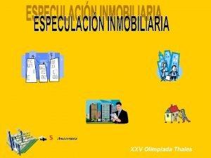 XXV Olimpiada Thales Especulacin inmobiliaria Supn que hay