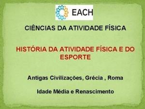 CINCIAS DA ATIVIDADE FSICA HISTRIA DA ATIVIDADE FSICA