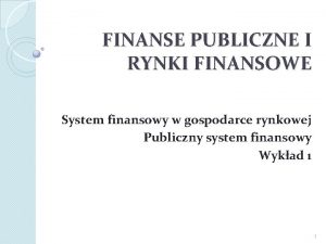 FINANSE PUBLICZNE I RYNKI FINANSOWE System finansowy w