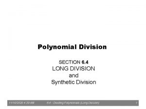 Polynomial Division SECTION 6 4 LONG DIVISION and