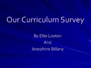 Our Curriculum Survey By Ellie Loxton And Josephine