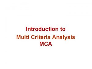 Introduction to Multi Criteria Analysis MCA Multi Criteria