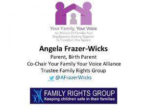 Angela FrazerWicks Parent Birth Parent CoChair Your Family