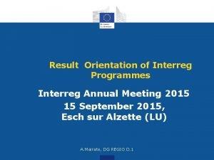 Result Orientation of Interreg Programmes Interreg Annual Meeting