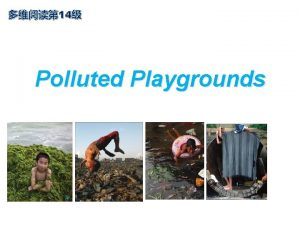 14 Polluted Playgrounds Questions 1 What can you