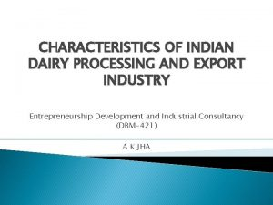 CHARACTERISTICS OF INDIAN DAIRY PROCESSING AND EXPORT INDUSTRY