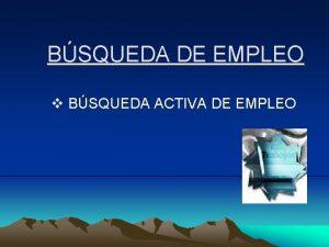BSQUEDA DE EMPLEO v BSQUEDA ACTIVA DE EMPLEO