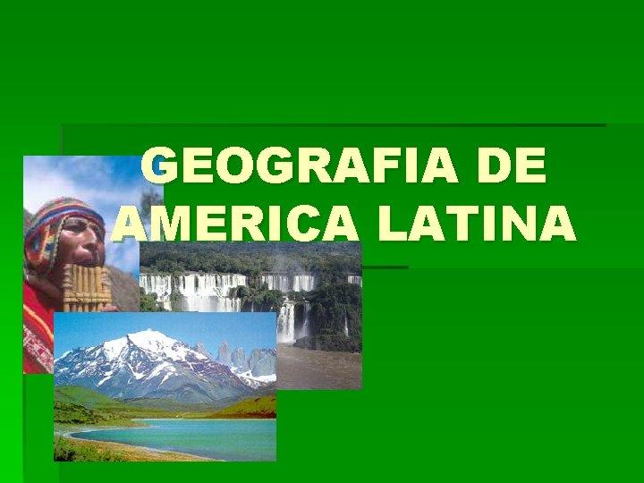 GEOGRAFIA DE AMERICA LATINA Qu es Amrica Latina
