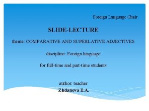 Foreign Language Chair SLIDELECTURE theme COMPARATIVE AND SUPERLATIVE