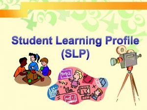 Student Learning Profile SLP What is Student Learning