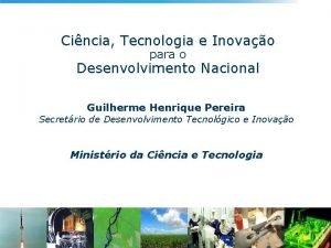 Cincia Tecnologia e Inovao para o Desenvolvimento Nacional