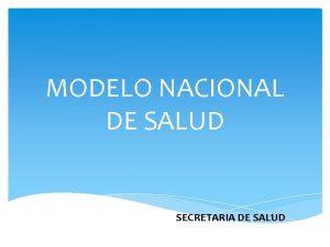 MODELO NACIONAL DE SALUD SECRETARIA DE SALUD INTRODUCCION