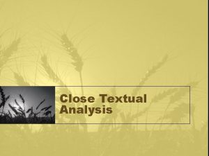 Close Textual Analysis Close Textual Analysis Work in