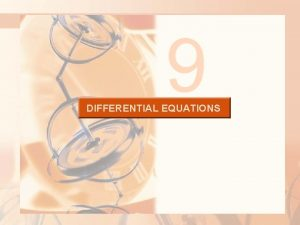 9 DIFFERENTIAL EQUATIONS DIFFERENTIAL EQUATIONS We have looked