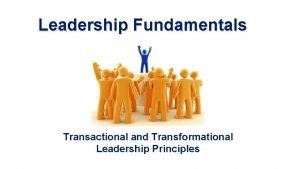 Leadership Fundamentals Transactional and Transformational Leadership Principles The