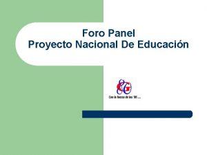 Foro Panel Proyecto Nacional De Educacin La Educacin