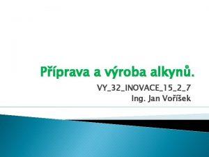 Pprava a vroba alkyn VY32INOVACE1527 Ing Jan Voek
