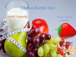 Zdrav ivotn styl Matj Kopeck Kliknutm spustte prezentaci