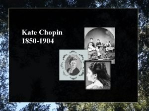 Kate Chopin 1850 1904 Naturalism in The Storm