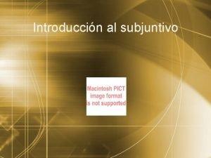 Introduccin al subjuntivo Qu es el subjuntivo Hoy