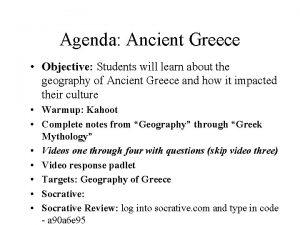 Agenda Ancient Greece Objective Students will learn about
