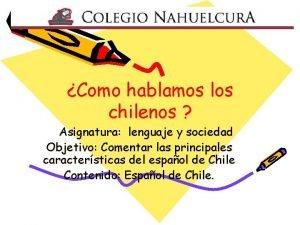 Como hablamos los chilenos Asignatura lenguaje y sociedad