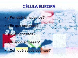 CLULA EUROPA Por qu lo hacemos En que