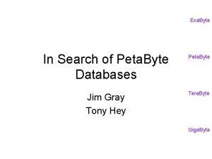 Exa Byte In Search of Peta Byte Databases