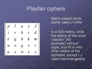 Playfair ciphers Matrixbased block cipher used in WWI